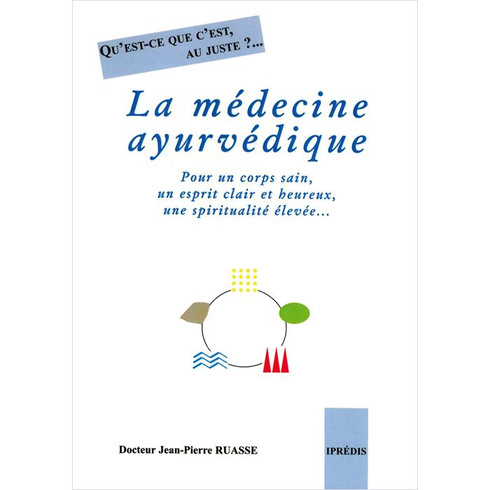 Dr Jean-Pierre RUASSE - Qu'est-ce que c'est, au juste ?... LA MEDECINE AYURVEDIQUE