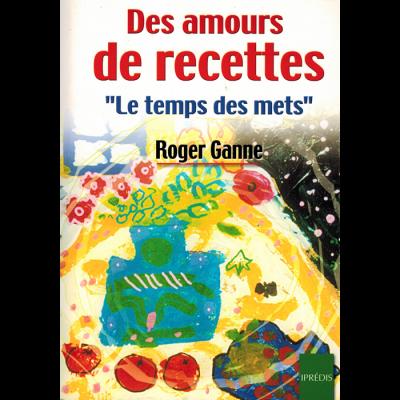 Roger GANNE - Des amours de recettes